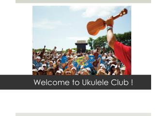 Welcome to Ukulele Club !