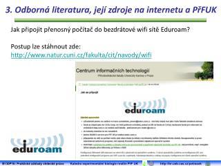Jak připojit přenosný počítač do bezdrátové  wifi  sítě  Eduroam ? Postup lze stáhnout zde: