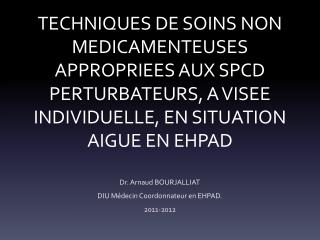 Dr. Arnaud BOURJALLIAT DIU Médecin Coordonnateur en EHPAD.  2011-2012
