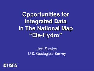 "Opportunities for Integrated Data In The National Map "" Ele -Hydro"""