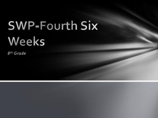 SWP-Fourth Six Weeks