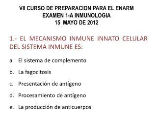 1.- EL MECANISMO INMUNE INNATO CELULAR DEL SISTEMA INMUNE ES: