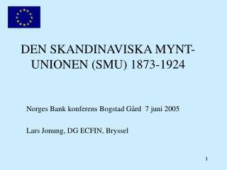 DEN SKANDINAVISKA MYNT-UNIONEN SMU 1873-1924