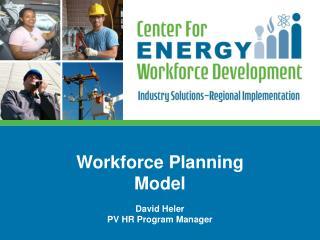 Workforce Planning Model David Heler PV HR Program Manager