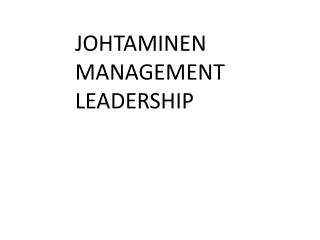 JOHTAMINEN MANAGEMENT LEADERSHIP