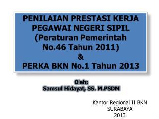 PENILAIAN PRESTASI KERJA  PEGAWAI NEGERI SIPIL ( Peraturan Pemerintah No.46  Tahun  2011) &