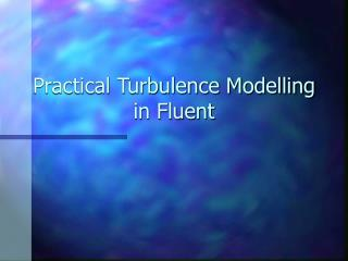 Practical Turbulence Modelling in Fluent