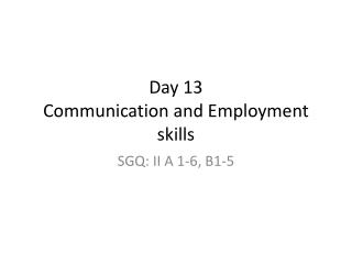 Day 13 Communication  and Employment skills