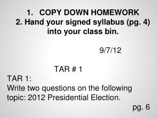 COPY  DOWN HOMEWORK  2 . Hand your signed syllabus (pg. 4) into your class bin.  9/7/12