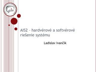 AIS2 – hard vérové  a softvérové riešenie systému