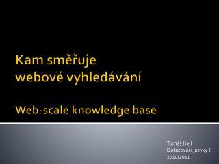 Kam směřuje  webové vyhledávání Web-scale knowledge base