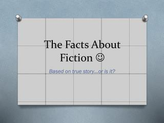 The Facts About Fiction  