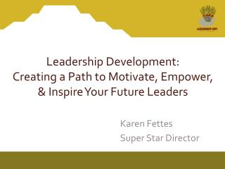Leadership Development:  Creating a Path to Motivate, Empower, & Inspire Your Future Leaders