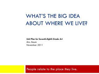 What's The Big Idea About Where We Live?