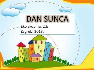 DAN SUNCA Eko skupina, 2.b Zagreb, 2013.