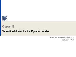 Chapter 15 Simulation Models for the Dynamic  Jobshop