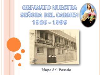 ORFANATO NUESTRA SEÑORA DEL CARMEN 1920 - 1999
