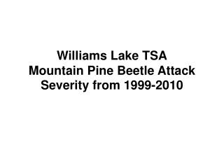 Williams Lake TSA Mountain Pine Beetle Attack Severity from 1999-2010
