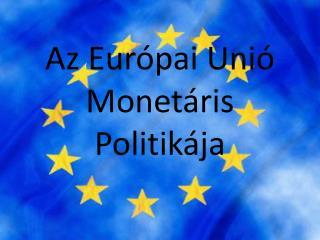 Az Európai Unió Monetáris Politikája