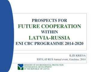 PROSPECTS FOR  FUTURE COOPERATION  WITHIN  LATVIA-RUSSIA ENI CBC PROGRAMME 2014-2020