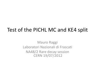 Test of the PICHL MC and KE4 split