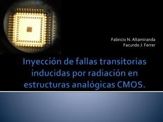 Inyección de fallas transitorias inducidas por radiación en estructuras analógicas  CMOS .
