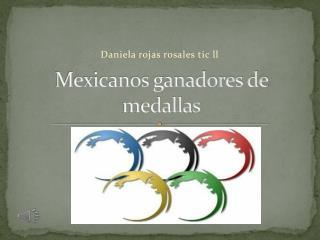 Mexicanos ganadores de medallas