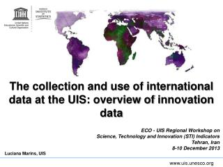 The collection and use of international data at the UIS:  o verview of  innovation  data