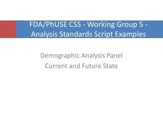 FDA/ PhUSE  CSS - Working Group 5 - Analysis Standards Script Examples