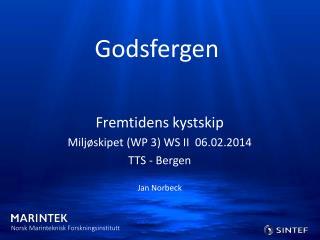 Fremtidens kystskip Miljøskipet  (WP 3) WS II  06.02.2014 TTS - Bergen Jan Norbeck