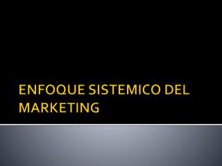 ENFOQUE SISTEMICO DEL MARKETING