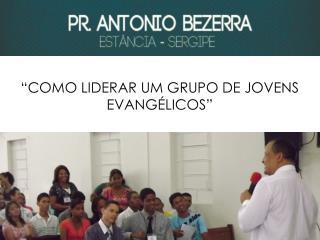 """""""COMO LIDERAR UM GRUPO DE JOVENS EVANGÉLICOS"""""""