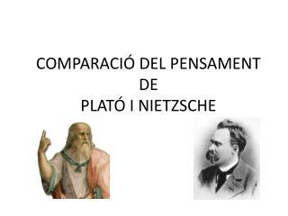 COMPARACIÓ DEL PENSAMENT DE  PLATÓ I NIETZSCHE