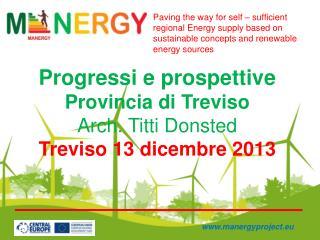 Progressi e prospettive Provincia di Treviso Arch. Titti Donsted Treviso 13 dicembre 2013