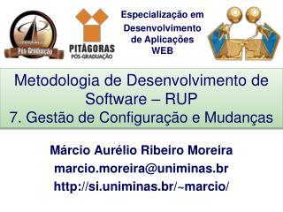 Metodologia de Desenvolvimento de Software – RUP 7. Gestão de Configuração e Mudanças