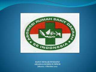 R APAT  D ENGAR PENDAPAT  ARSADA  & KOMISI  IX DPR RI Jakarta,  1 Oktober  2012
