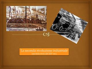 La seconda rivoluzione industriale (seconda metà del XIX° sec)