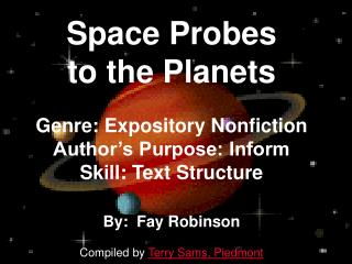 Space Probes  to the Planets  Genre: Expository Nonfiction Author s Purpose: Inform Skill: Text Structure   By:  Fay Rob
