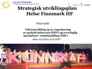 Strategisk utviklingsplan         Helse Finnmark HF Delprosjekt
