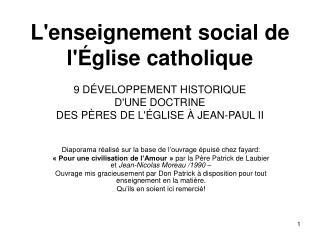 Lenseignement social de l glise catholique  9 D VELOPPEMENT HISTORIQUE DUNE DOCTRINE DES P RES DE L GLISE   JEAN-PAUL II