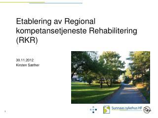 Etablering av Regional kompetansetjeneste Rehabilitering (RKR)