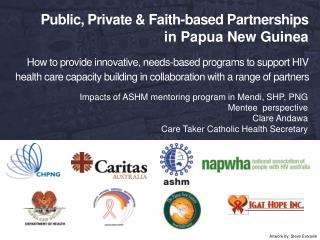 Impacts  of ASHM mentoring program in  Mendi, SHP, PNG Mentee   perspective  Clare  Andawa