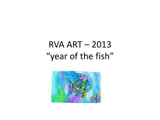 "RVA ART – 2013 ""year of the fish"""