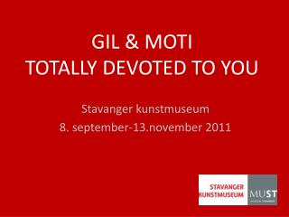 GIL & MOTI  TOTALLY DEVOTED TO YOU