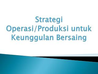 Strategi Operasi/Produksi untuk Keunggulan Bersaing