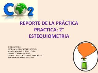 REPORTE DE LA PRÁCTICA PRACTICA: 2° ESTEQUIOMETRIA