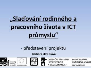"""""""Slaďování rodinného a pracovního života v ICT  průmyslu""""  - představení projektu"""
