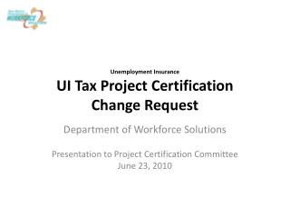 Unemployment Insurance UI Tax Project Certification  Change Request