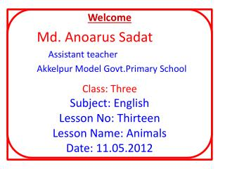 Welcome         Md.  Anoarus  Sadat                  Assistant teacher