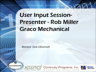User Input Session-  Presenter -  Rob Miller Graco  Mechanical